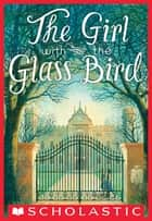 The Girl With the Glass Bird ebook by Esme Kerr