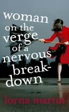 Woman On The Verge Of A Nervous Breakdown ebook by Lorna Martin