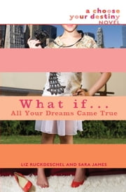 What If . . . All Your Dreams Came True ebook by Liz Ruckdeschel,Sara James