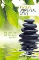 Twelve Universal Laws ebook by Anne E. Angelheart