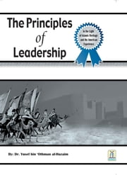 The Principles Of Leadership ebook by Darussalam Publishers,Dr. Yusef bin 'Othman al-Huzaim
