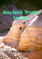 Ancient Truth: Isaiah ebook by Ed Hurst