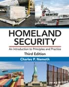 Homeland Security - An Introduction to Principles and Practice, Third Edition ebook by Charles P. Nemeth