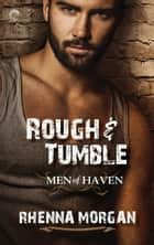 Rough & Tumble: Chapters 1-5 ebook by Rhenna Morgan
