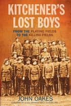 Kitchener's Lost Boys - From the Playing Fields to the Killing Fields ebook by John Oakes