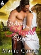 What the Heart Wants ebook by Marie Caron