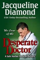 The Case of the Desperate Doctor ebook by Jacqueline Diamond