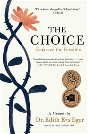 The Choice - Embrace the Possible ebook by Dr. Edith Eva Eger