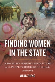 Finding Women in the State - A Socialist Feminist Revolution in the People's Republic of China, 1949-1964 ebook by Wang Zheng