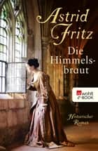 Die Himmelsbraut ebook by Astrid Fritz, Peter Palm