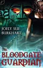 The Bloodgate Guardian ebook by Joely Sue Burkhart