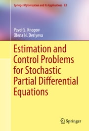 Estimation and Control Problems for Stochastic Partial Differential Equations ebook by Pavel S. Knopov,Olena N. Deriyeva