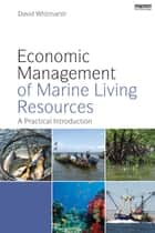Economic Management of Marine Living Resources ebook by David Whitmarsh