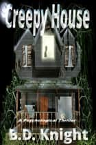 Creepy House - A Psychological Thriller ebook by B.D. Knight