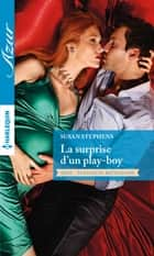 La surprise d'un play-boy ebook by Susan Stephens