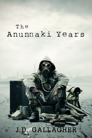 The Anunnaki Years (Book One) ebook by J.D. Gallagher