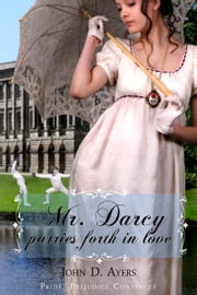 Mr. Darcy Parries Forth in Love ebook by John D. Ayers