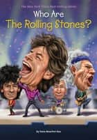 Who Are the Rolling Stones? ebook by Dana Meachen Rau, Andrew Thomson, Who HQ