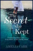 The Secret She Kept - A mesmerising epic of love, loss and family secrets ebook by Amelia Carr