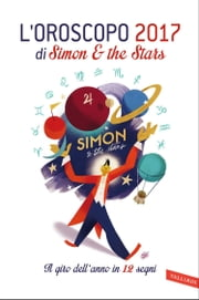 L'oroscopo 2107 di Simon & the Stars - Il giro dell'anno in 12 segni ebook by Simon & The Stars