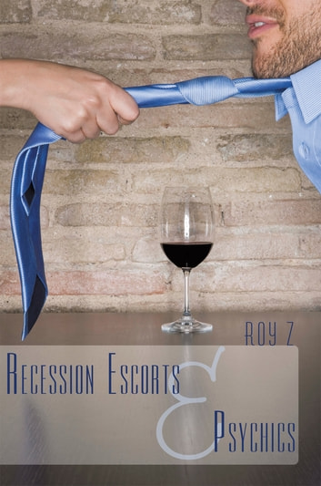 Recession Escorts & Psychics ebook by Roy Z