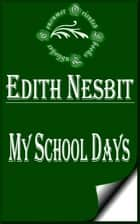 My School Days ebook by E. Nesbit
