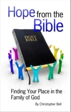 Hope from the Bible: Finding Your Place in the Family of God ebook by Christopher Bell