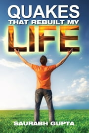 Quakes that Rebuilt my life - enlightenment or insanity ebook by Saurabh Gupta