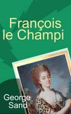 François le Champi - (25 Chapitres) eBook by George Sand, Tony Johannot