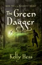 The Green Dagger ebook by Kelly Hess