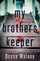 My Brother's Keeper - A Mystery ebook by Donna Malane