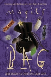 Magic's in the Bag - Creating Spellbinding Gris Gris Bags & Sachets ebook by Jude Bradley,Cheré Dastugue Coen