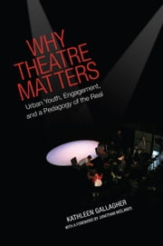 Why Theatre Matters - Urban Youth, Engagement, and a Pedagogy of the Real ebook by Kathleen Gallagher