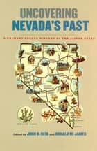 Uncovering Nevada's Past - A Primary Source History of the Silver State ebook by John B. Reid, Ronald M. James