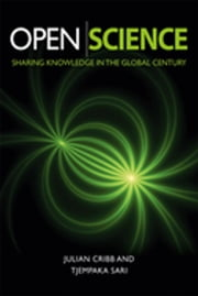 Open Science - Sharing Knowledge in the Global Century ebook by Julian Cribb,Tjempaka Sari