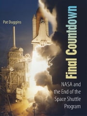 Final Countdown: NASA and the End of the Space Shuttle Program ebook by Pat Duggins