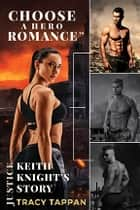 Keith Knight's Story: A Choose A Hero Romance™ ebook by Tracy Tappan