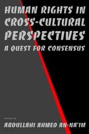 Human Rights in Cross-Cultural Perspectives: A Quest for Consensus ebook by An-Na'im, Abdullahi Ahmed