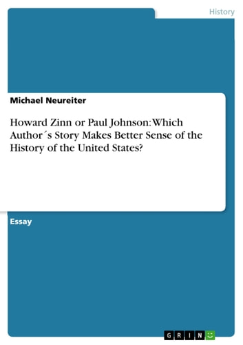 Howard Zinn or Paul Johnson: Which Author´s Story Makes Better Sense of the History of the United States? ebook by Michael Neureiter