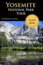Yosemite National Park Tour Guide eBook ebook by Waypoint Tours