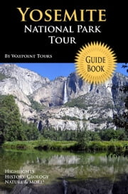 Yosemite National Park Tour Guide eBook - Your personal tour guide for Yosemite travel adventure in eBook format! ebook by Waypoint Tours