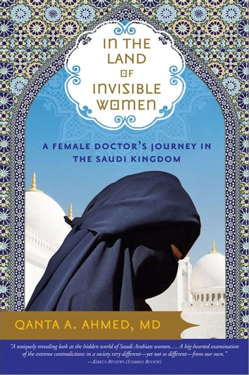 In the Land of Invisible Women - A Female Doctor's Journey in the Saudi Kingdom ekitaplar by Qanta Ahmed,