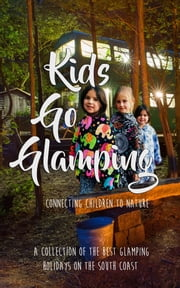 Kids Go Glamping - Reviewing the best glamping sites on the south coast ebook by Nicola Skipsey, Rachel Lord, Sarah Stockley