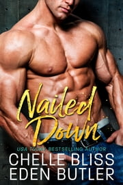 Nailed Down ebook by Chelle Bliss, Eden Butler