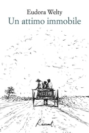 Un attimo immobile eBook by Eudora Welty, Isabella Zani, Vincenzo Mantovani