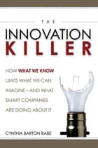 The Innovation Killer ebook by Cynthia BARTON RABE