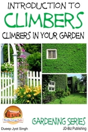 Introduction to Climbers: Climbers in your garden ebook by Dueep Jyot Singh