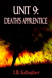 Unit 9: Death's Apprentice ebook by J.D. Gallagher