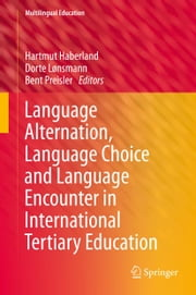 Language Alternation, Language Choice and Language Encounter in International Tertiary Education ebook by