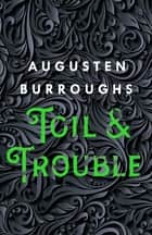 Toil & Trouble - A Memoir ebook by Augusten Burroughs